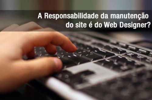 A responsabilidade da manutenção do site é do Webdesigner?