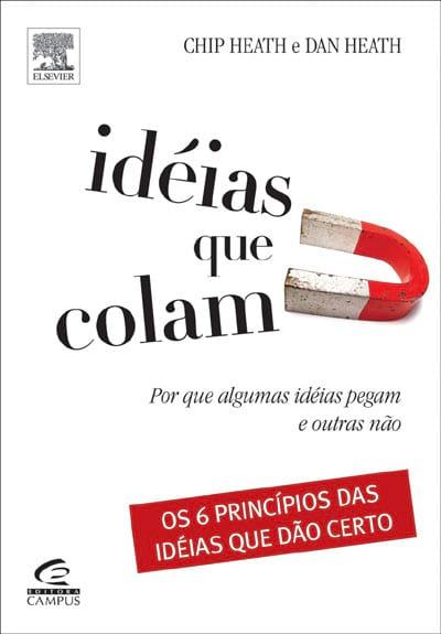 Resenha do livro Idéias que Colam: por que Algumas Idéias Pegam e Outras Não