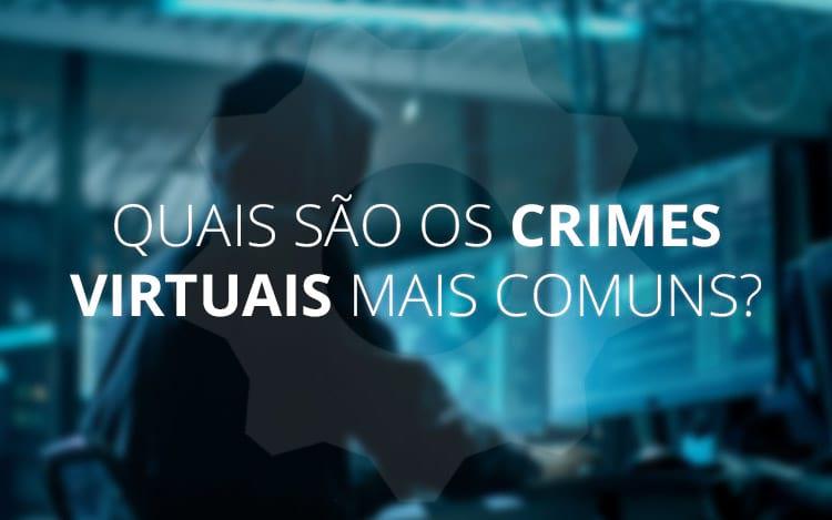 Quais são os crimes virtuais mais comuns?