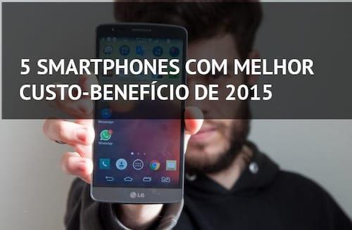 Os 5 melhores smartphones custo-benefício de 2015