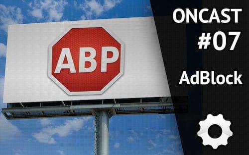 ONCast #07 - AdBlock vs Produtores de Conteúdo: Quem está certo?