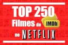 Os 250 melhores filmes segundo o IMDB no Netflix