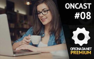 ONCast #08 - Oficina da Net PREMIUM: Ele chegou