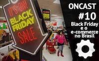 ONCast #10 - Black Friday e o e-commerce brasileiro
