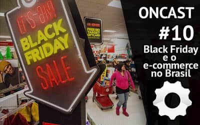 ONCAST #10 - Black Friday e o e-commerce brasileiro