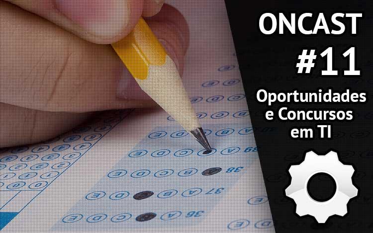 ONCast #11 - Oportunidades e Concursos em TI