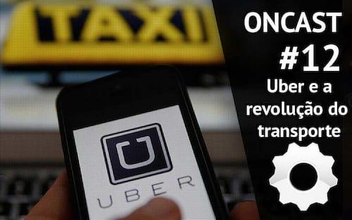 ONCast #12 - Uber e a revolução do  transporte