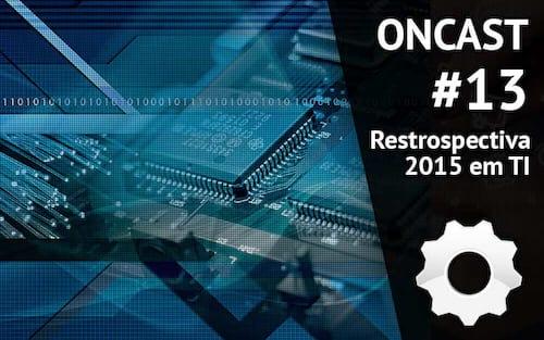 ONCast #13 - Retrospectiva tecnológica 2015