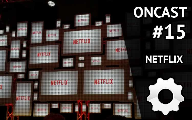 ONCast #15 - NETFLIX