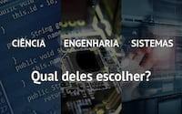 Qual graduação escolher? Ciência, engenharia da computação ou sistemas de informação?