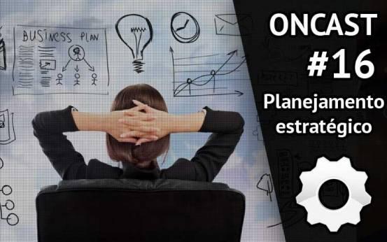 ONCAST #16 - Planejando uma campanha digital
