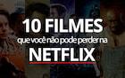 10 filmes que você não pode perder em 2019 na Netflix - atualizado