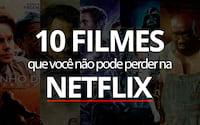 10 melhores filmes na Netflix para assistir em 2019