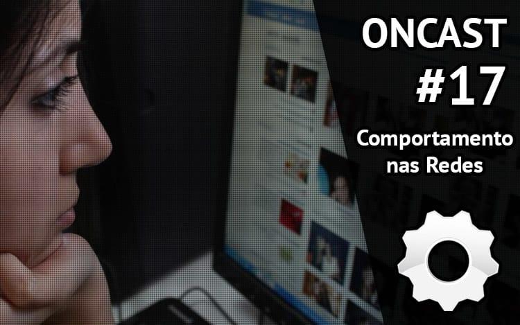 ONCast #17 - Comportamento nas redes sociais
