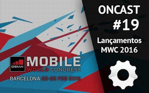 ONCast #19 - Galaxy S7, LG G5 e os lançamentos da MWC