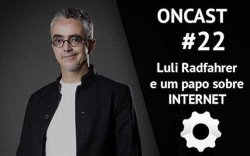 ONCast #22 - Luli Radfahrer e um papo sobre internet