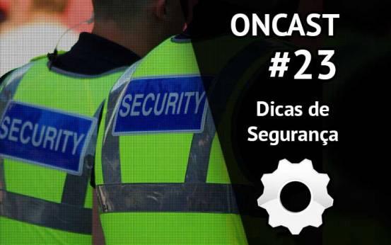 ONCast #23 - Dicas de seguran�a digital