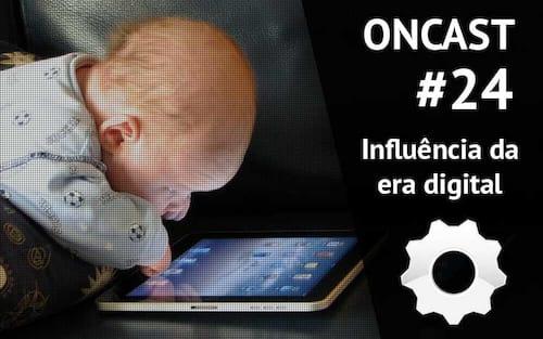 ONCast #24 - A influência da era digital no comportamento humano