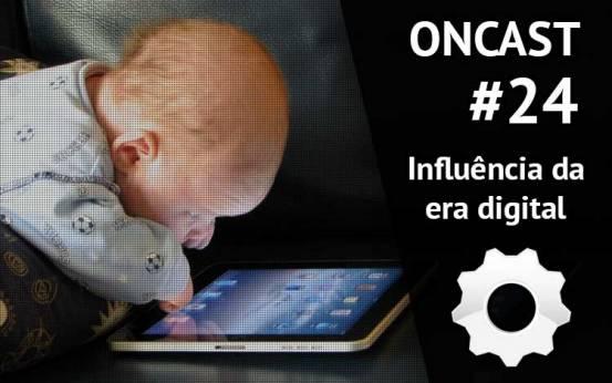ONCast #24 - A influ�ncia da era digital no comportamento humano