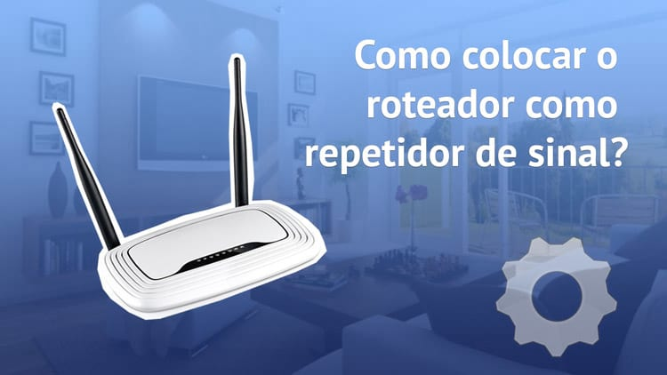 Como colocar o roteador como repetidor de sinal Wi-Fi