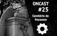 ONCast #25 - Cemitério de fracassos da tecnologia