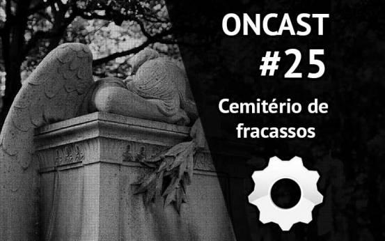 ONCast #25 - Cemit�rio de fracassos da tecnologia