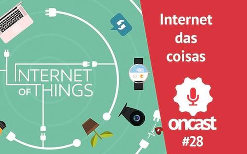 ONCast #28 - Internet das coisas