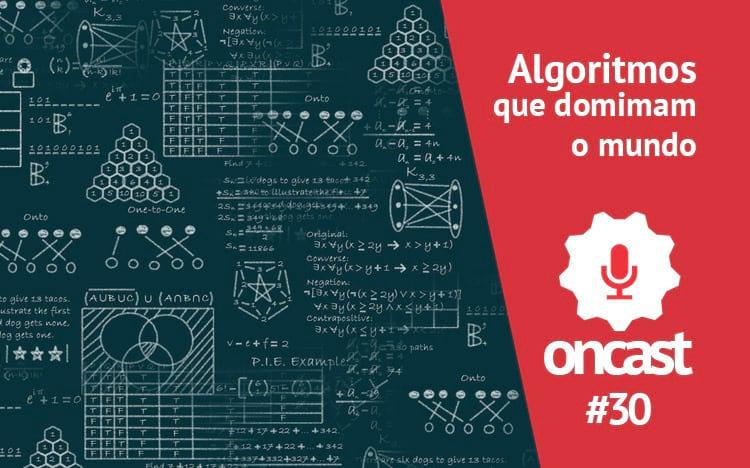 ONCast #30 - Algoritmos que dominam o mundo