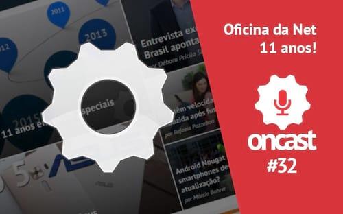 ONCast #32 - 11 anos do Oficina da Net #reporterON