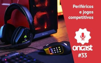 ONCast #33 - Perif�ricos e jogos competitivos