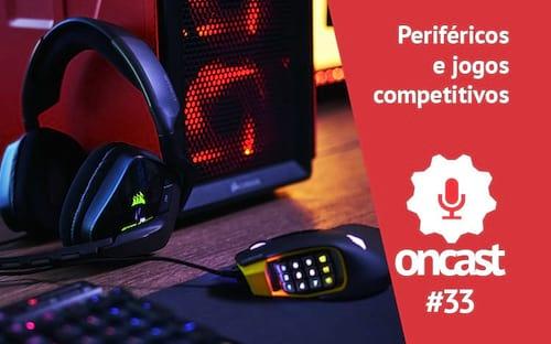 ONCast #33 - Periféricos e jogos competitivos