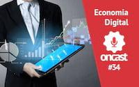 ONCast #34 - Economia Digital