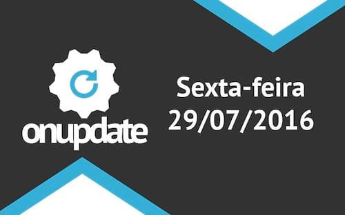 Confira o ON Update desta sexta-feira - 29/07/2016