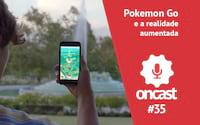 ONCast #35 - Pokémon Go e a realidade aumentada