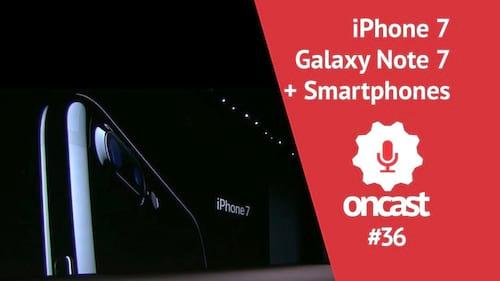 ONCast #36 - iPhone 7, Galaxy Note 7 e outros lançamentos do semestre