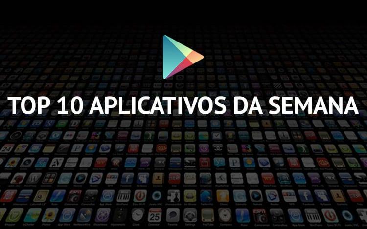 Os 10 aplicativos mais baixados na Play Store na semana (11 novembro 2016)