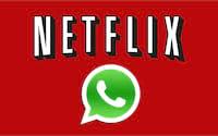 Netflix pode se juntar ao WhatsApp para atender os seus assinantes