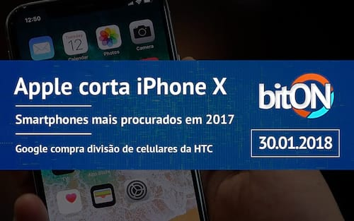 bitON 30/01 - Apple corta produção do iPhone X | Smartphones mais procurados em 2017 e mais