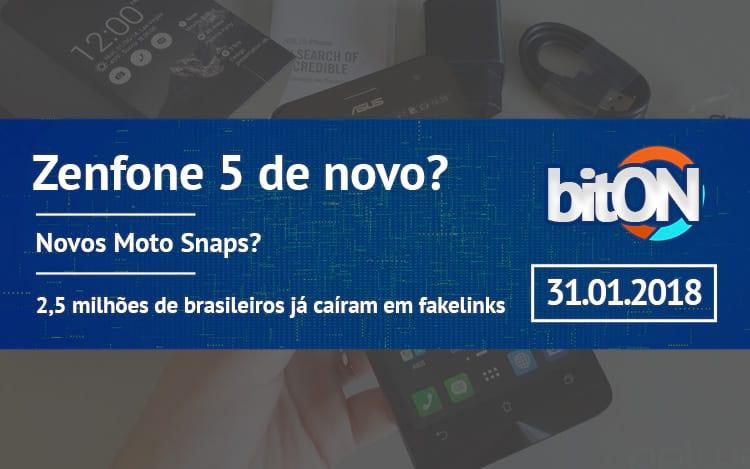 bitON 31/01 - Zenfone 5 vem aí? E os novos Moto Snaps