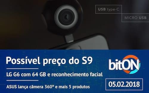 bitON 05/02 - Preço do Galaxy S9 | LG G6 com 64GB | ASUS lança câmera 360 e mais