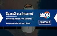bitON 14/02 - SpaceX e satélite de internet / Zenfone 5 - novas informações / Apple vende muito mais que Google