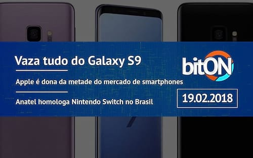bitON 19/02 - Vaza tudo do Galaxy S9 | Apple rende 50% do mercado de celulares | Anatel homologa Switch