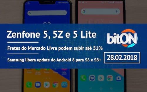 bitON 28/02 - Lançamento do Zenfone 5; aumento dos fretes e Android Oreo no Galaxy S8