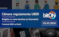 bitON 01/03 - Câmara regulamenta UBER no Brasil | Brigitte no Overwatch e Facebook empregos no Brasil