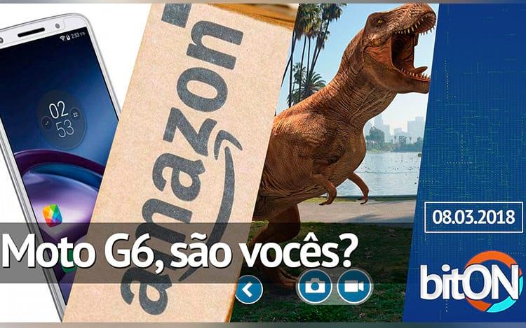 bitON 08/03 - Moto G6 é você? | Amazon vai vender produtos próprios no Brasil | Jurrasic Park Go