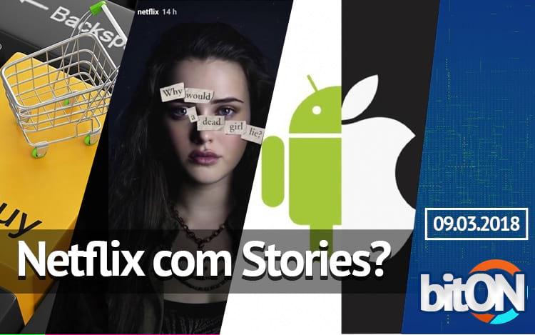 bitON 09/03 - Alta do comércio eletrônico | Netflix Stories | Android mais fiel que iOS