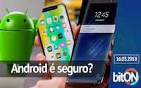 bitON 16/03 - Google defende Android | Donos de iPhone não ligam para Notch | Galaxy S9 apresentado ao Brasil