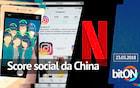 bitON 23/03 - Score social da China | Novidades na Timeline do Instagram | Ganhar dinheiro com a Netflix?