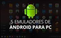 Os 5 melhores emuladores de Android para o PC Windows