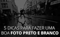 5 dicas para tirar uma boa foto preto e branco